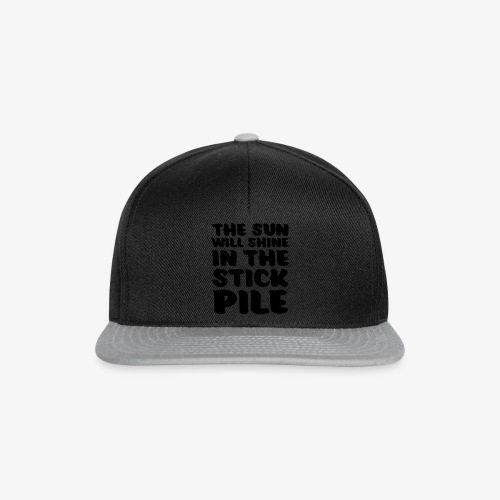 the sun will shine in the stick pile - Snapback Cap