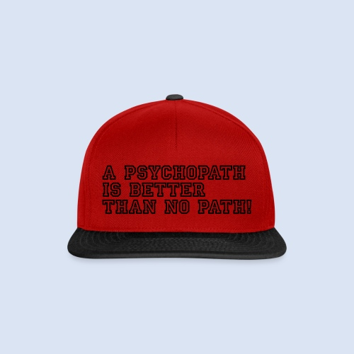 Psychopath is better than - Snapback Cap