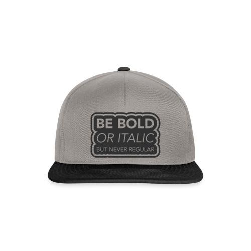 Be bold, or italic but never regular - Snapback cap