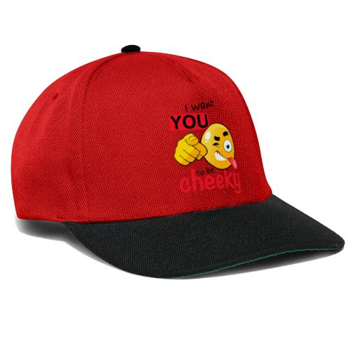 I want you to be cheeky - Snapback Cap
