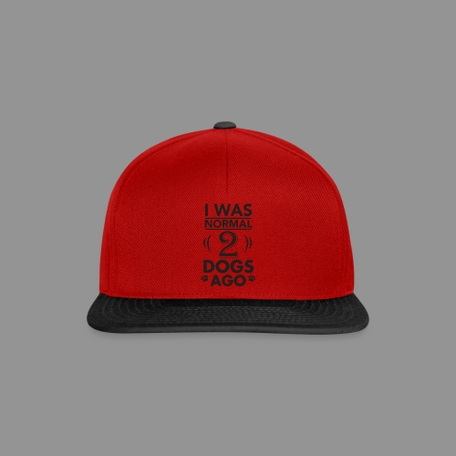 I was normal 2 dogs ago - Snapback Cap