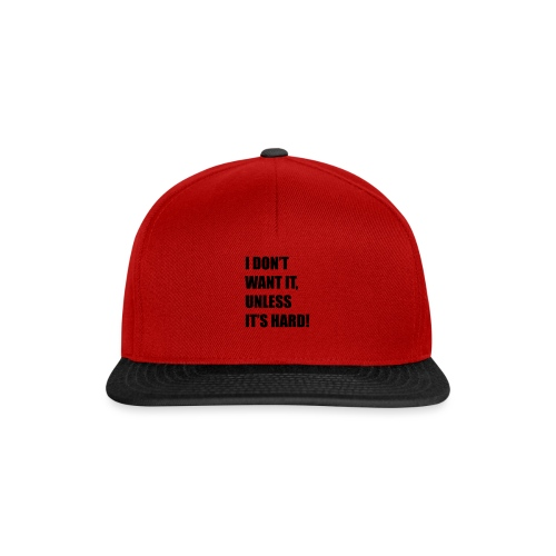 I DONT WANT IT UNLESS ITS HARD! - Snapback cap