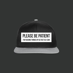 Please be patient - Snapback Cap