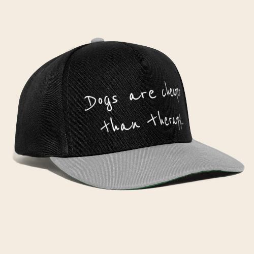 dogs are cheaper than therapy - Casquette snapback