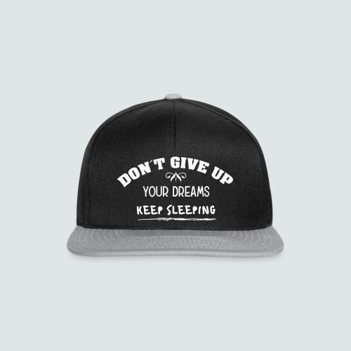 DON´T GIVE UP YOUR DREAMS - KEEP SLEEPING - Snapback Cap