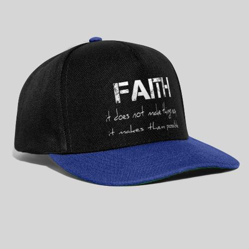 Faith it does not make things easy it makes them - Snapback Cap
