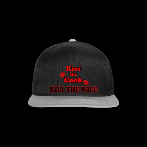 Kiss the Cook, kill the Wife - Snapback Cap