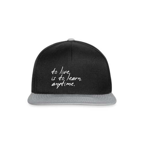 to live is to learn. anytime. - Snapback Cap