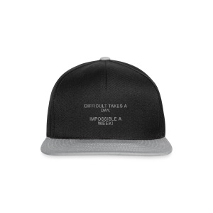 Difficult takes a day. Impossible a week! - Snapback Cap