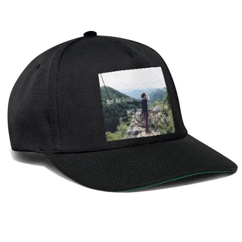 Not all those who wander are lost - Snapback Cap