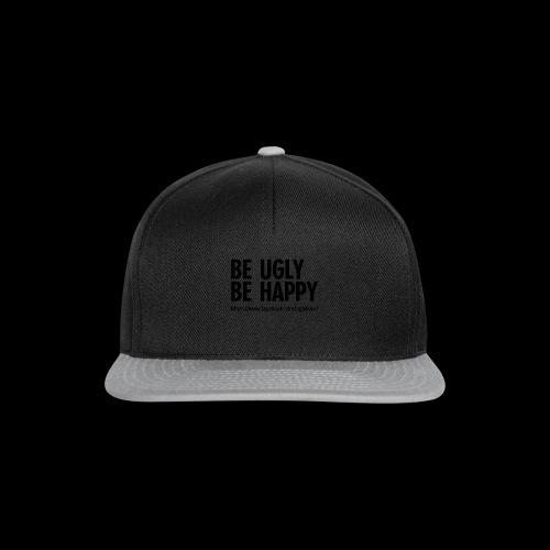 BE UGLY BE HAPPY - Snapback Cap