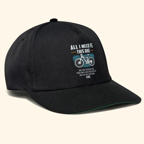 All I Need Is This Bike - Snapback Cap