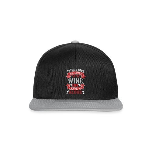 Either give me more wine or leave me alone - Snapback Cap