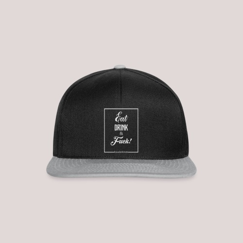 eat, drink & fuck! - Snapback Cap
