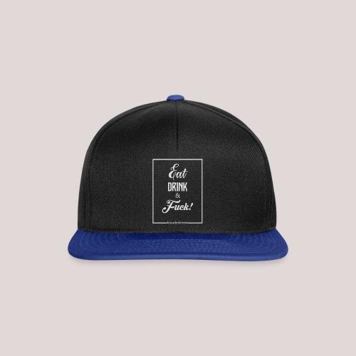 eat, drink & fuck! - Snapback Cap