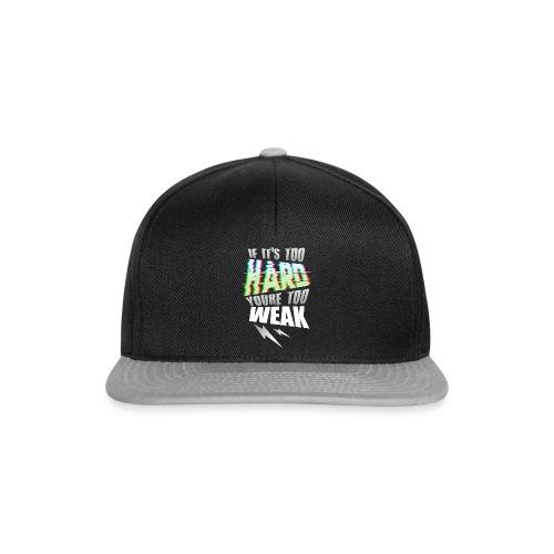 if it s too HARD youre too WEAK - Snapback Cap