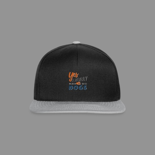 Yes, I really do need all these dogs - Snapback Cap