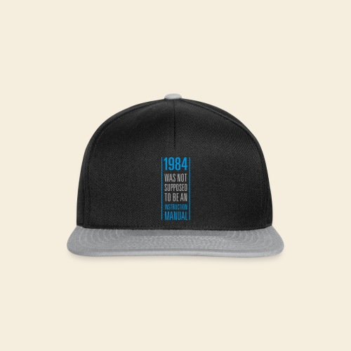1984 was not supposed to be an instruction manual - Snapback Cap