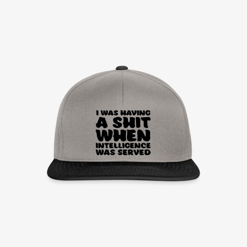 i was having a shit when intelligence was served - Snapback Cap