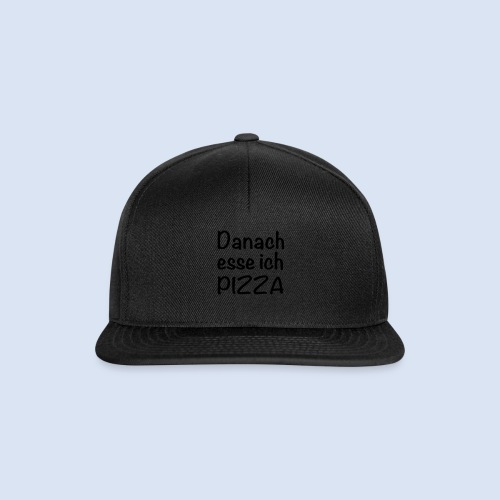 Danach esse ich PIZZA - Snapback Cap