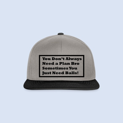You dont always need a - Snapback Cap