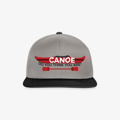 Canoe Do You Think You Are? - Snapback Cap