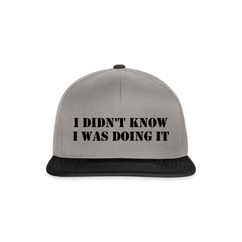 Didn't Know I Was Doing It - Snapback Cap