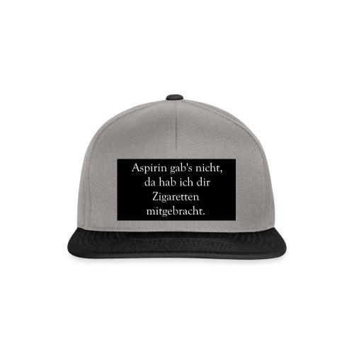 Aspirin gab s nicht da hab ich dir Zigaretten mit - Snapback Cap