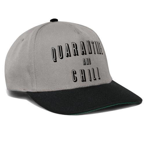 QUARANTINE AND CHILL - Snapback Cap