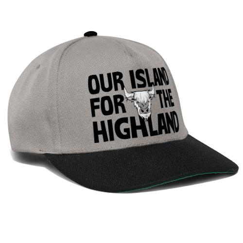 Our island for the Highland - Snapback cap