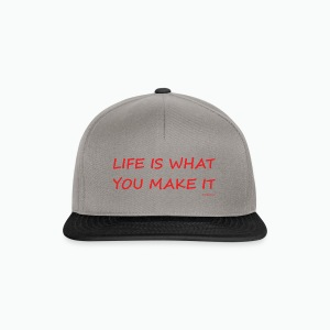 Life is what you make it - Snapback Cap