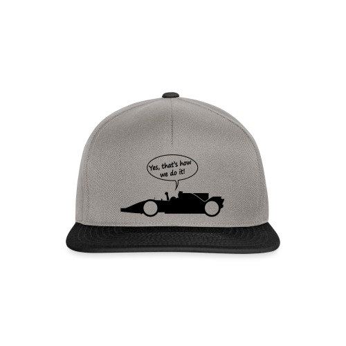 Yes that's how we do it! - Snapback cap