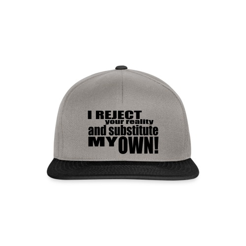 I reject your reality and substitute my own - Snapback Cap