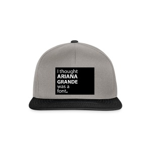 I thought ariana grande was a font - Snapback cap