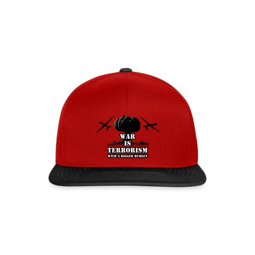 war is terrorism with a bigger budget - Snapback Cap