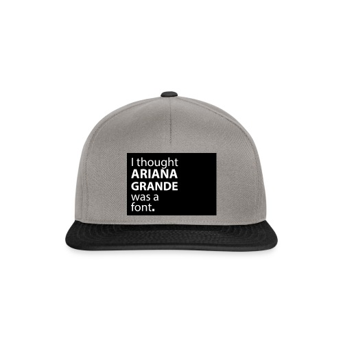 I thought ariana grande was a font - Snapback cap