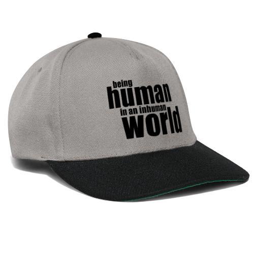 Being human in an inhuman world - Snapback Cap