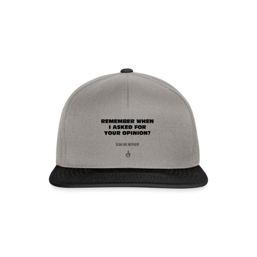 Remmber I asked for your opinion - Snapback Cap