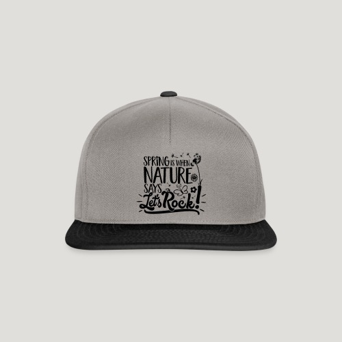 Spring is when Nature says ... für Naturliebhaber! - Snapback Cap