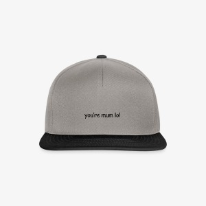 funny 'you're mum lol' text haha - Snapback Cap