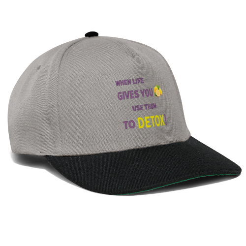 When life gives you lemons you use them to detox! - Snapback Cap