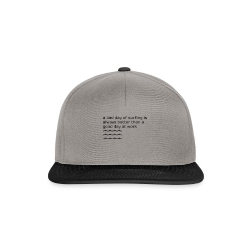 a bad day of surfing is always better - Snapback Cap