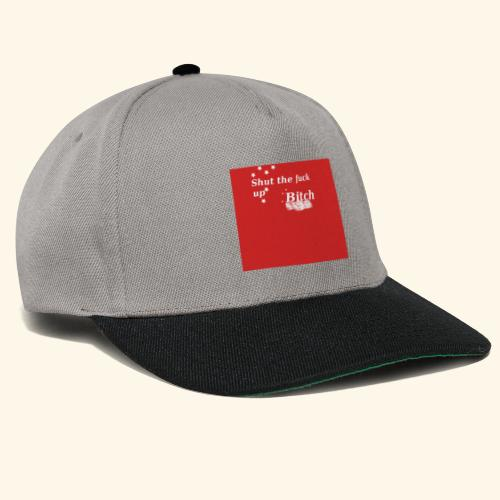Shut the fuck up bitch - Snapback Cap