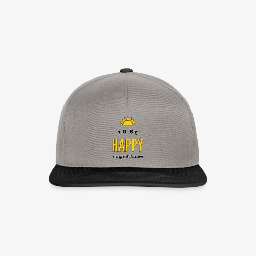 to be HAPPY is a great decision - Snapback Cap