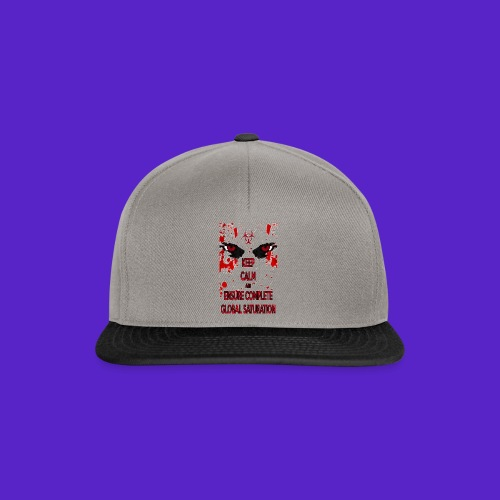 Keep calm and ensure complete global saturation - Snapback Cap