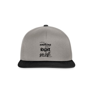 When nothing goes right, go left. - Snapback Cap