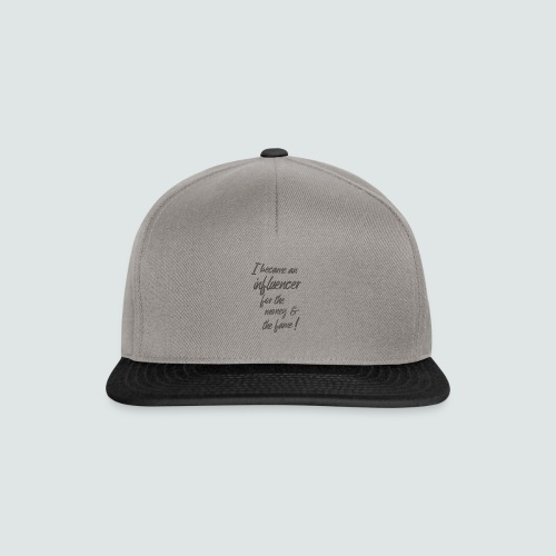 I become an influencer for the money ... - Snapback Cap
