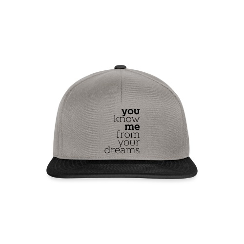 you know me from your dreams - Snapback Cap