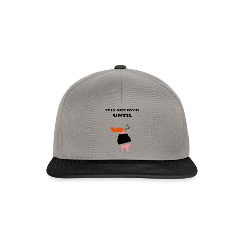 Not over until - Snapback Cap