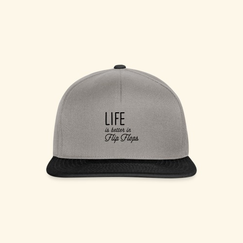 Life is better in Flip Flops - Snapback Cap